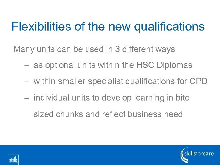 Flexibilities of the new qualifications Many units can be used in 3 different ways