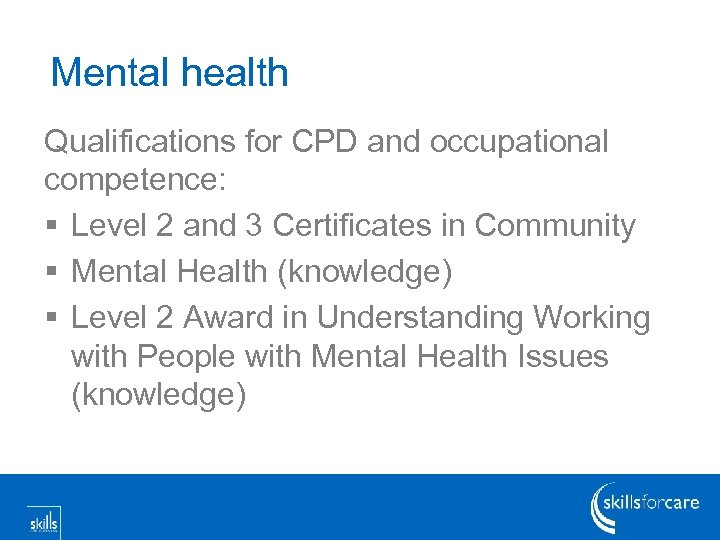 Mental health Qualifications for CPD and occupational competence: § Level 2 and 3 Certificates