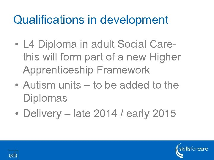 Qualifications in development • L 4 Diploma in adult Social Carethis will form part
