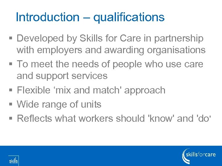 Introduction – qualifications § Developed by Skills for Care in partnership with employers and