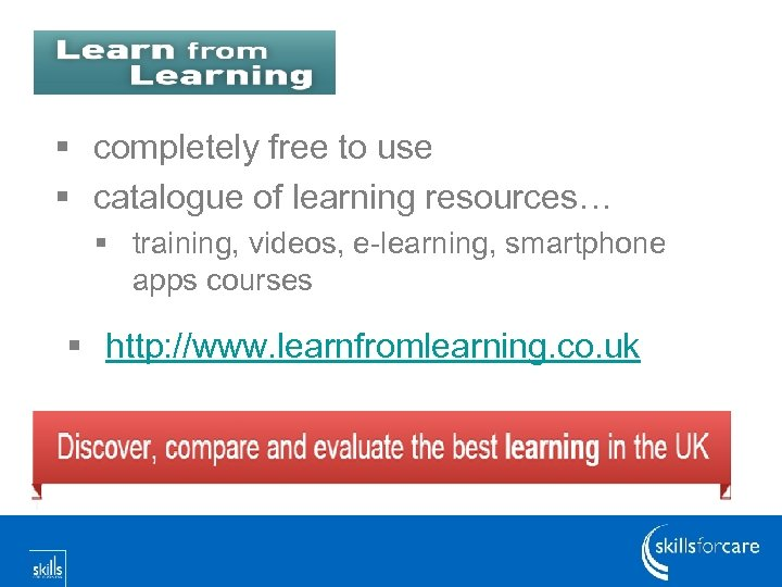 § completely free to use § catalogue of learning resources… § training, videos, e-learning,