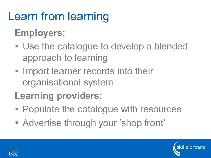 Learn from learning Employers: § Use the catalogue to develop a blended approach to