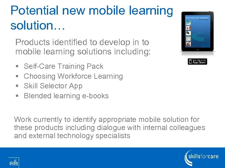 Potential new mobile learning solution… Products identified to develop in to mobile learning solutions