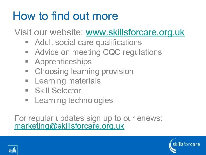 How to find out more Visit our website: www. skillsforcare. org. uk § §