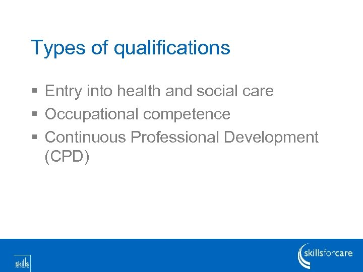 Types of qualifications § Entry into health and social care § Occupational competence §