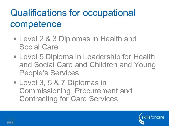 Qualifications for occupational competence § Level 2 & 3 Diplomas in Health and Social