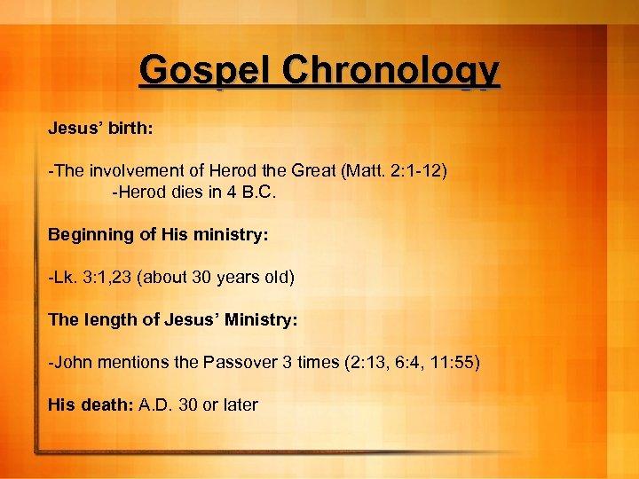 Gospel Chronology Jesus' birth: -The involvement of Herod the Great (Matt. 2: 1 -12)