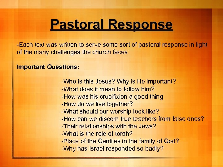Pastoral Response -Each text was written to serve some sort of pastoral response in