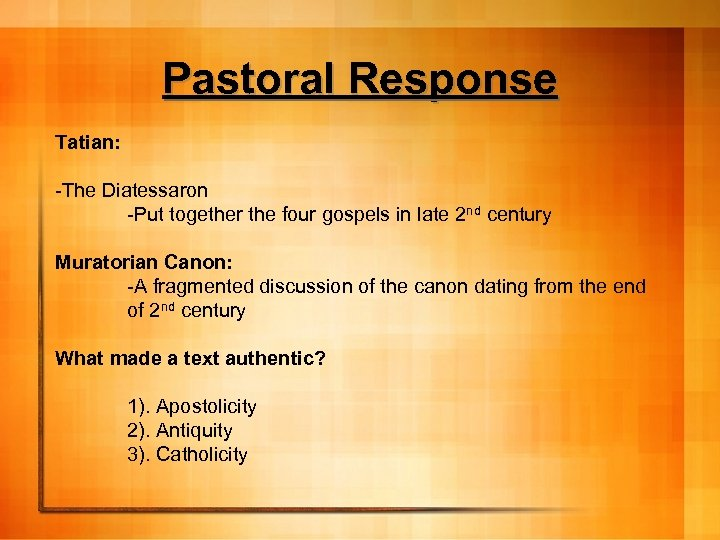 Pastoral Response Tatian: -The Diatessaron -Put together the four gospels in late 2 nd