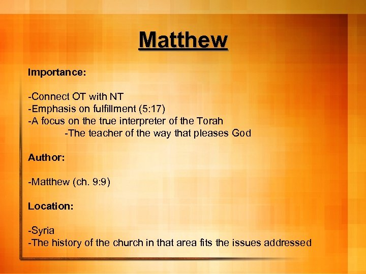Matthew Importance: -Connect OT with NT -Emphasis on fulfillment (5: 17) -A focus on
