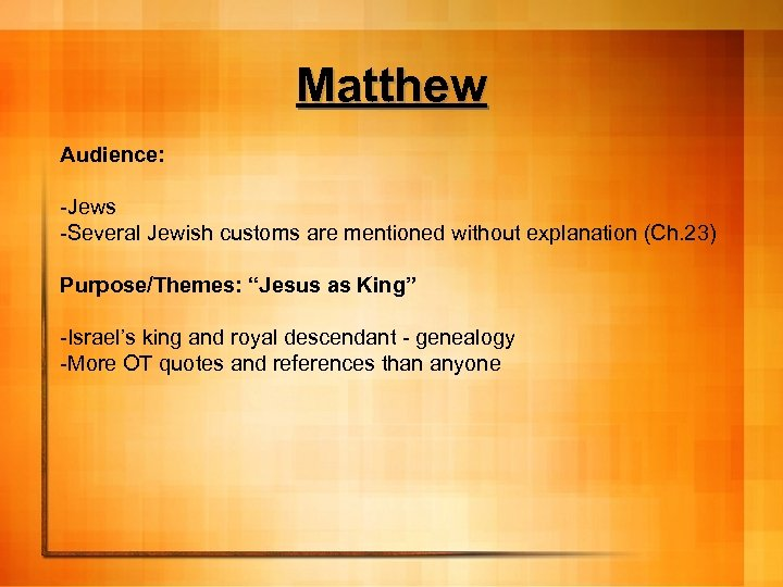 """Matthew Audience: -Jews -Several Jewish customs are mentioned without explanation (Ch. 23) Purpose/Themes: """"Jesus"""