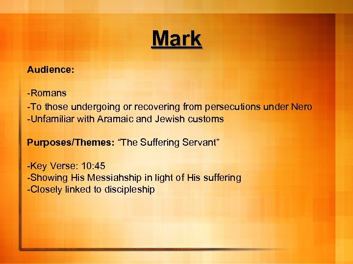 Mark Audience: -Romans -To those undergoing or recovering from persecutions under Nero -Unfamiliar with