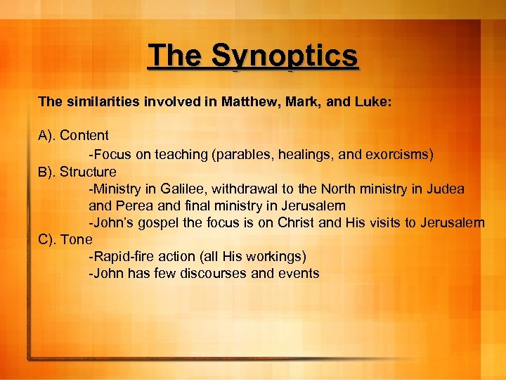 The Synoptics The similarities involved in Matthew, Mark, and Luke: A). Content -Focus on