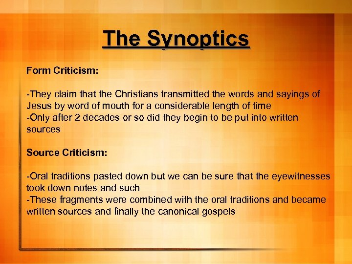The Synoptics Form Criticism: -They claim that the Christians transmitted the words and sayings