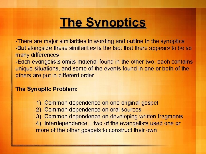 The Synoptics -There are major similarities in wording and outline in the synoptics -But