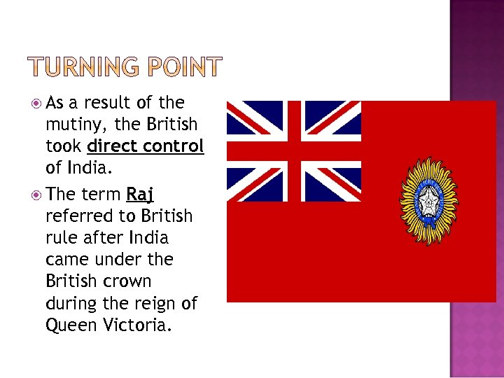 As a result of the mutiny, the British took direct control of India.