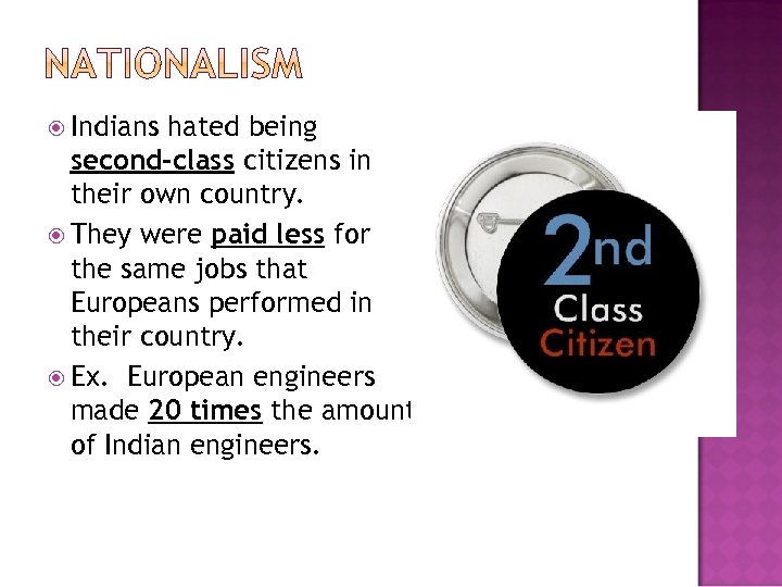 Indians hated being second-class citizens in their own country. They were paid less