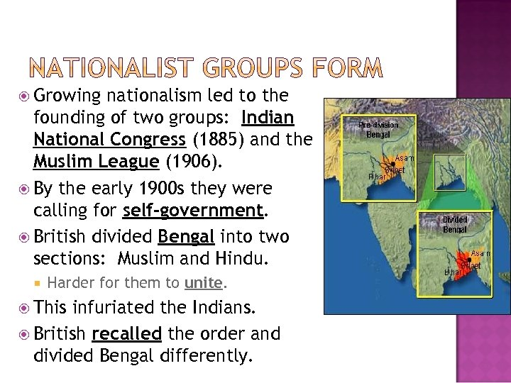 Growing nationalism led to the founding of two groups: Indian National Congress (1885)