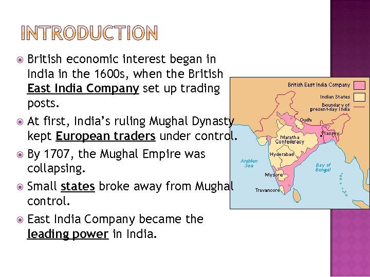 British economic interest began in India in the 1600 s, when the British East