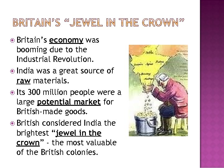 Britain's economy was booming due to the Industrial Revolution. India was a great