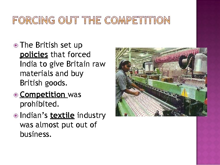 The British set up policies that forced India to give Britain raw materials