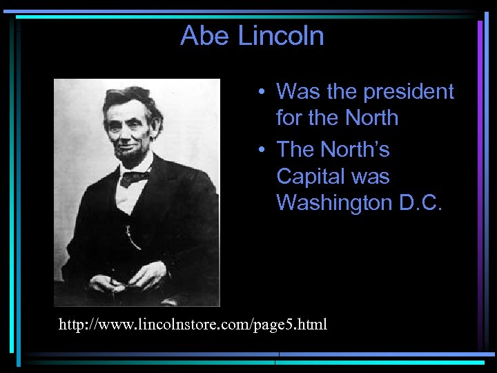 Abe Lincoln • Was the president for the North • The North's Capital was