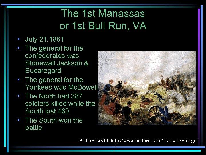 The 1 st Manassas or 1 st Bull Run, VA • July 21, 1861