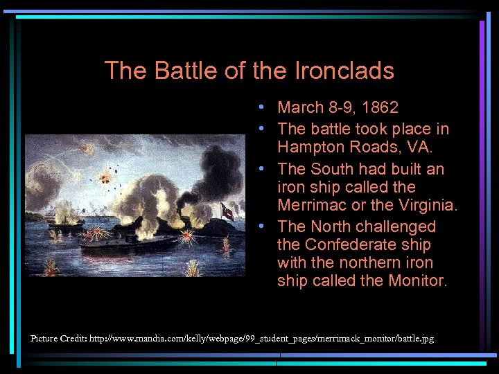 The Battle of the Ironclads • March 8 -9, 1862 • The battle took