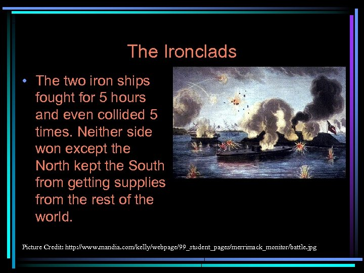 The Ironclads • The two iron ships fought for 5 hours and even collided