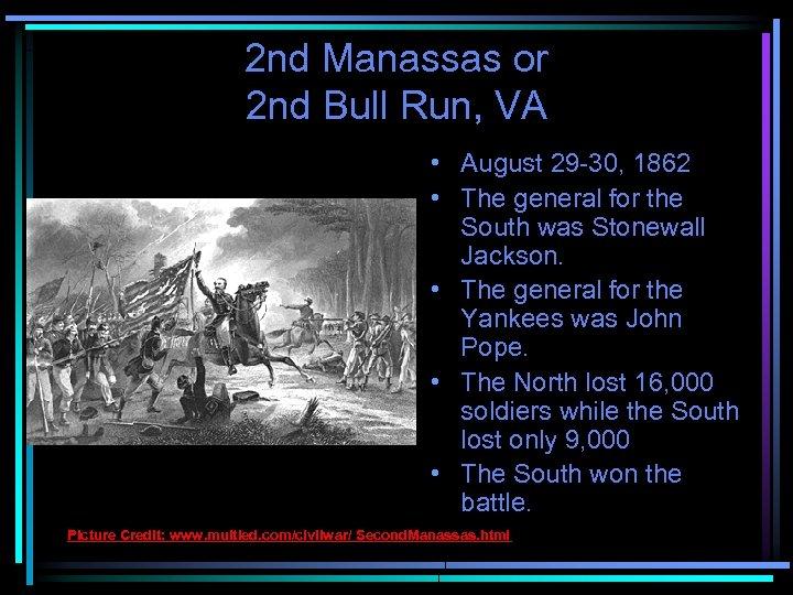 2 nd Manassas or 2 nd Bull Run, VA • August 29 -30, 1862