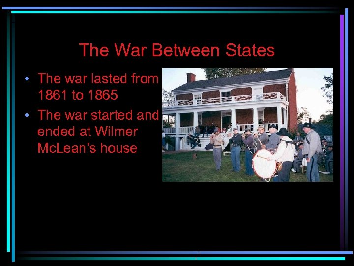 The War Between States • The war lasted from 1861 to 1865 • The