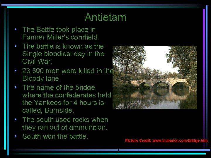 Antietam • The Battle took place in Farmer Miller's cornfield. • The battle is