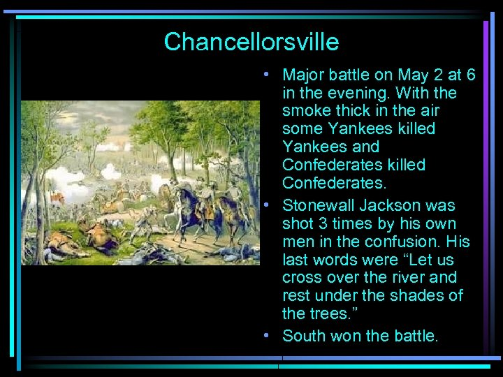 Chancellorsville • Major battle on May 2 at 6 in the evening. With the