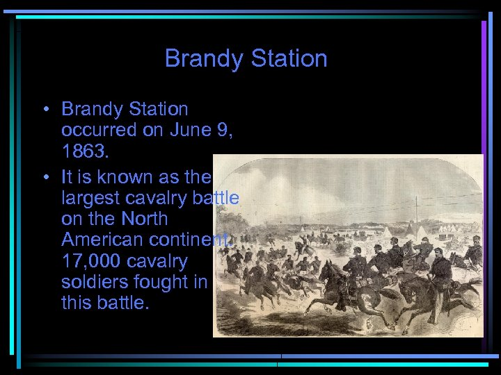 Brandy Station • Brandy Station occurred on June 9, 1863. • It is known