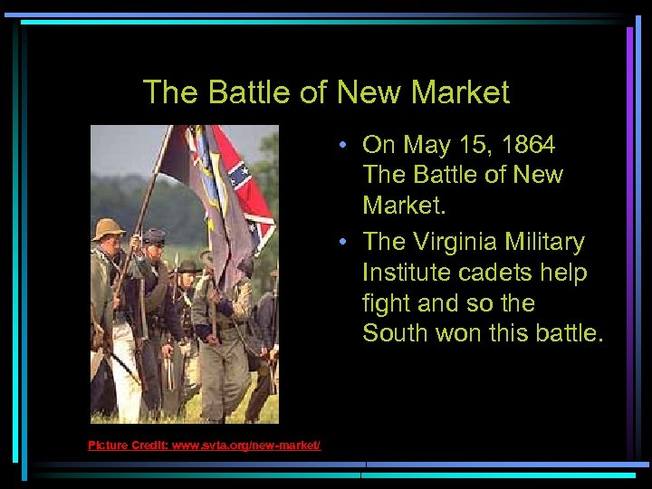 The Battle of New Market • On May 15, 1864 The Battle of New