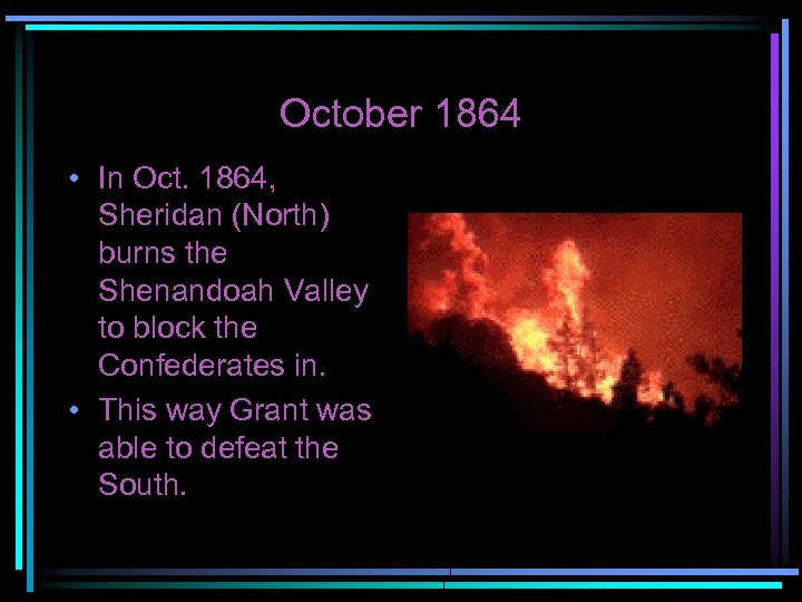 October 1864 • In Oct. 1864, Sheridan (North) burns the Shenandoah Valley to block