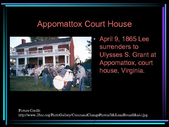 Appomattox Court House • April 9, 1865 Lee surrenders to Ulysses S. Grant at