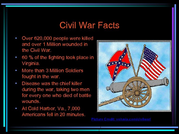 Civil War Facts • Over 620, 000 people were killed and over 1 Million