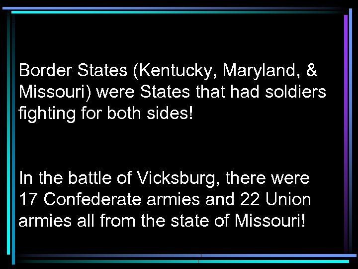 Border States (Kentucky, Maryland, & Missouri) were States that had soldiers fighting for both