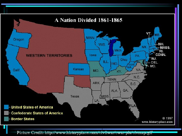 Picture Credit: http: //www. historyplace. com/civilwar/cwar-pix/civmap. gif