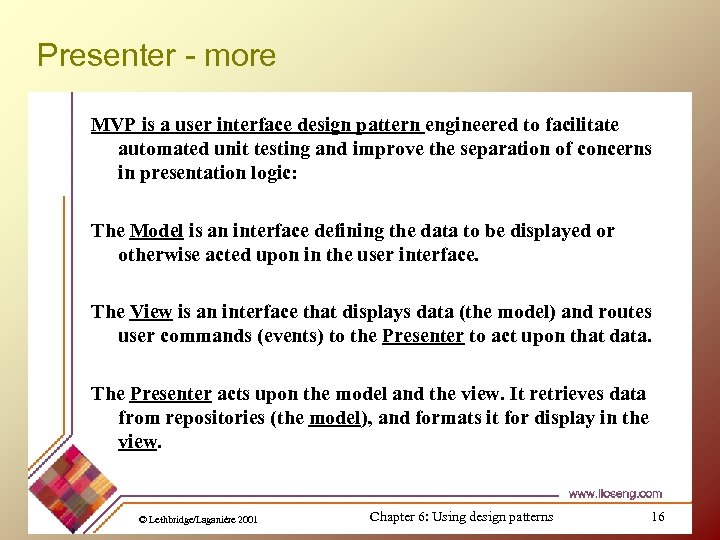 Presenter - more MVP is a user interface design pattern engineered to facilitate automated