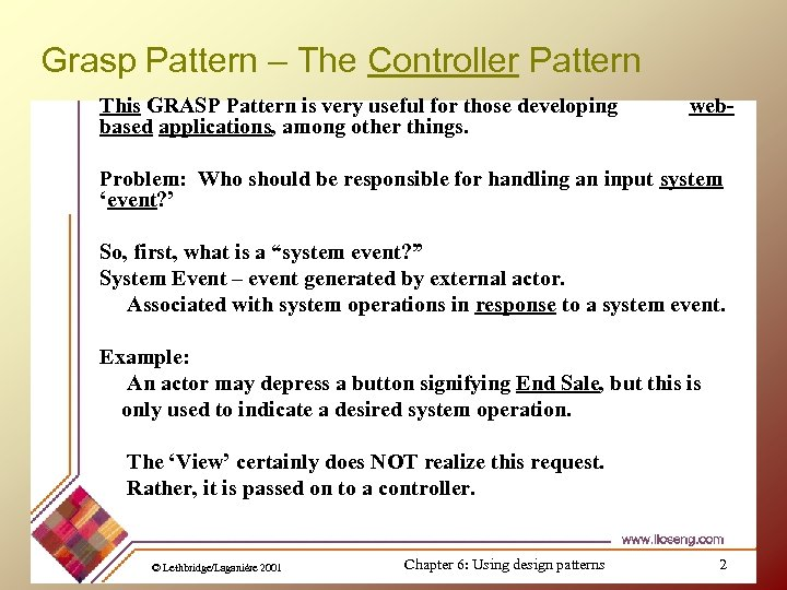 Grasp Pattern – The Controller Pattern This GRASP Pattern is very useful for those