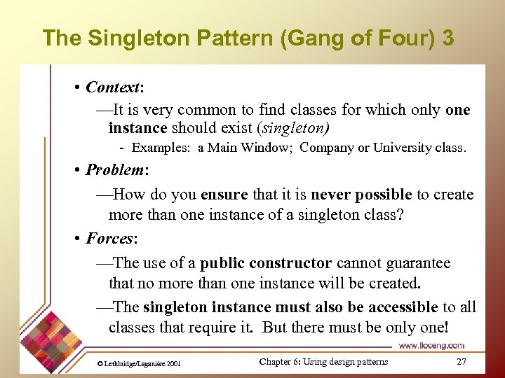 The Singleton Pattern (Gang of Four) 3 • Context: —It is very common to