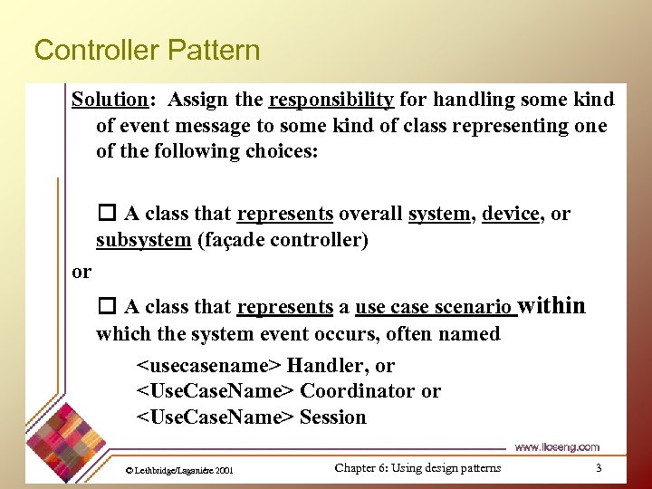 Controller Pattern Solution: Assign the responsibility for handling some kind of event message to