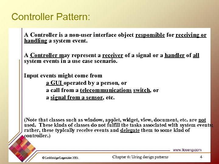 Controller Pattern: A Controller is a non-user interface object responsible for receiving or handling