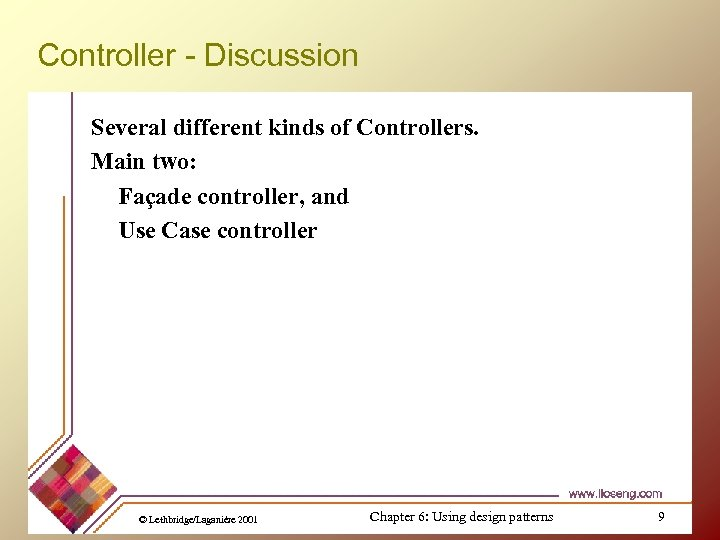 Controller - Discussion Several different kinds of Controllers. Main two: Façade controller, and Use