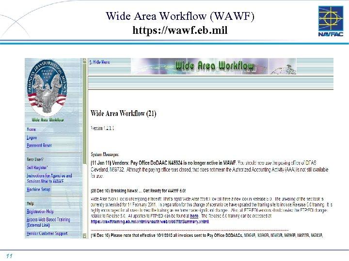 Wide Area Workflow (WAWF) https: //wawf. eb. mil 11