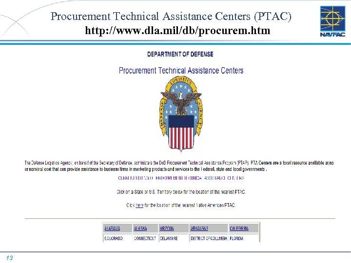 Procurement Technical Assistance Centers (PTAC) http: //www. dla. mil/db/procurem. htm 13