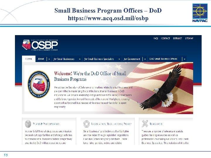 Small Business Program Offices – Do. D https: //www. acq. osd. mil/osbp 15