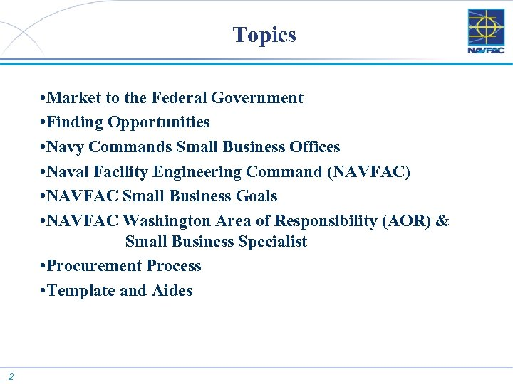 Topics • Market to the Federal Government • Finding Opportunities • Navy Commands Small